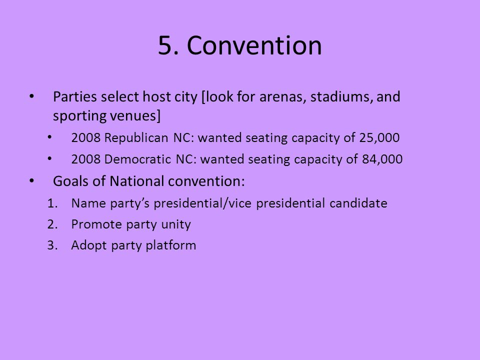 5. Convention Parties select host city [look for arenas, stadiums, and sporting venues] 2008 Republican NC: wanted seating capacity of 25,000.